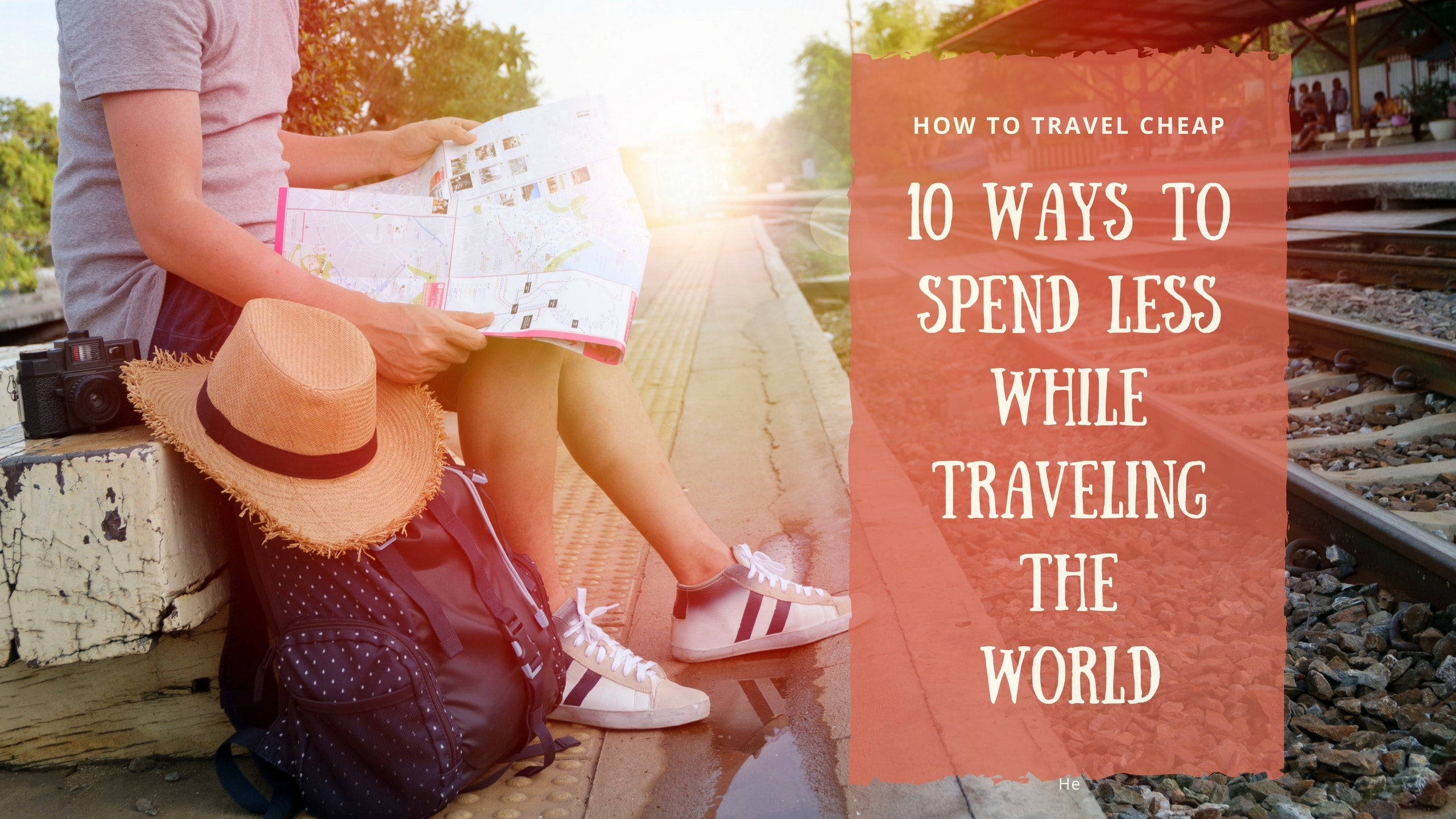 HOW TO TRAVEL CHEAP: 10 CLEVER WAYS TO SPEND LESS WHILE TRAVELING THE WORLD